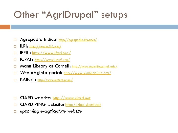 """Other """"Agri. Drupal"""" setups Agropedia Indica: http: //agropedia. iitk. ac. in/ ILRI: http: //www."""