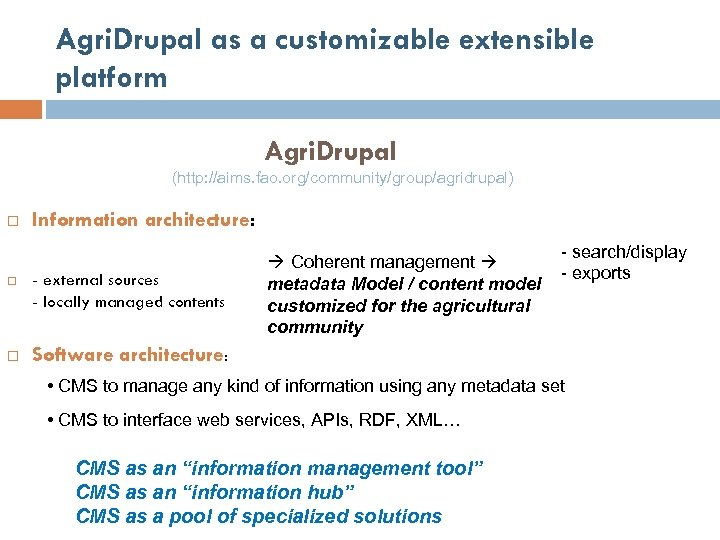 Agri. Drupal as a customizable extensible platform Agri. Drupal (http: //aims. fao. org/community/group/agridrupal) Information