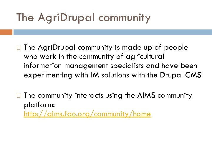 The Agri. Drupal community is made up of people who work in the community