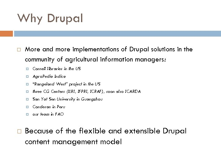Why Drupal More and more implementations of Drupal solutions in the community of agricultural
