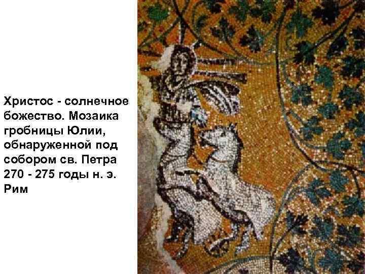 Христос - солнечное божество. Мозаика гробницы Юлии, обнаруженной под собором св. Петра 270 -