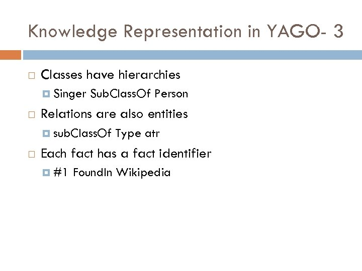 Knowledge Representation in YAGO- 3 Classes have hierarchies Singer Sub. Class. Of Person Relations