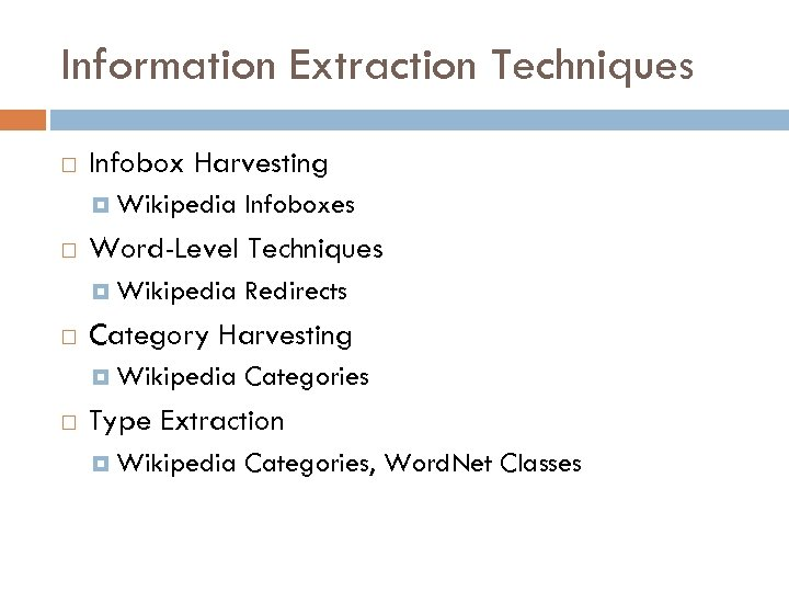 Information Extraction Techniques Infobox Harvesting Wikipedia Word-Level Techniques Wikipedia Redirects Category Harvesting Wikipedia Infoboxes