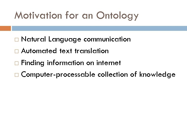 Motivation for an Ontology Natural Language communication Automated text translation Finding information on internet