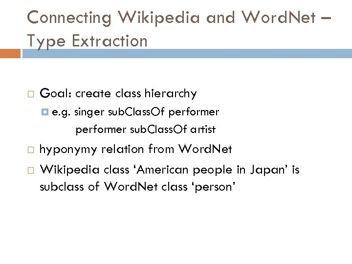 Connecting Wikipedia and Word. Net – Type Extraction Goal: create class hierarchy e. g.
