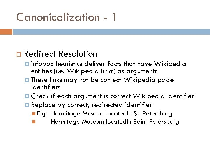Canonicalization - 1 Redirect Resolution infobox heuristics deliver facts that have Wikipedia entities (i.