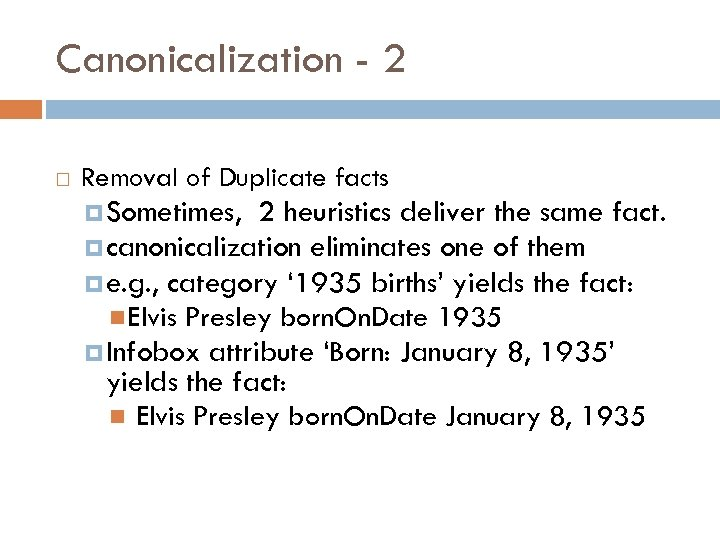 Canonicalization - 2 Removal of Duplicate facts Sometimes, 2 heuristics deliver the same fact.