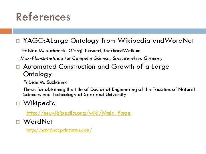 References YAGO: ALarge Ontology from Wikipedia and. Word. Net Fabian M. Suchanek, Gjergji Kasneci,