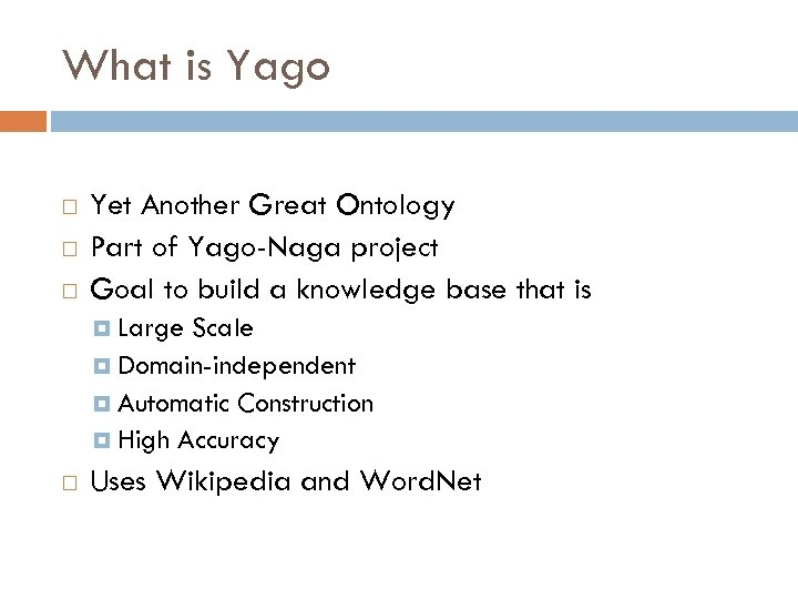 What is Yago Yet Another Great Ontology Part of Yago-Naga project Goal to build