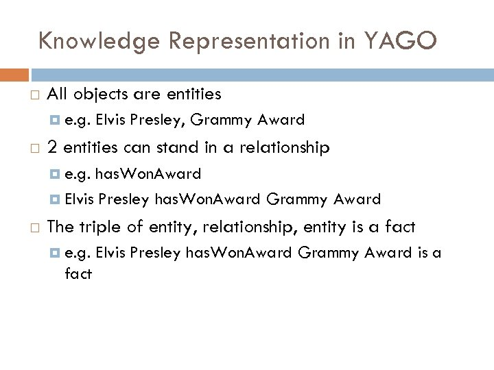 Knowledge Representation in YAGO All objects are entities e. g. Elvis Presley, Grammy Award
