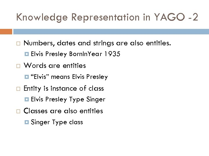 Knowledge Representation in YAGO -2 Numbers, dates and strings are also entities. Elvis Presley