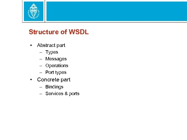 Structure of WSDL • Abstract part – Types – Messages – Operations – Port