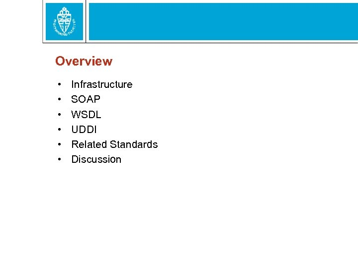 Overview • • • Infrastructure SOAP WSDL UDDI Related Standards Discussion