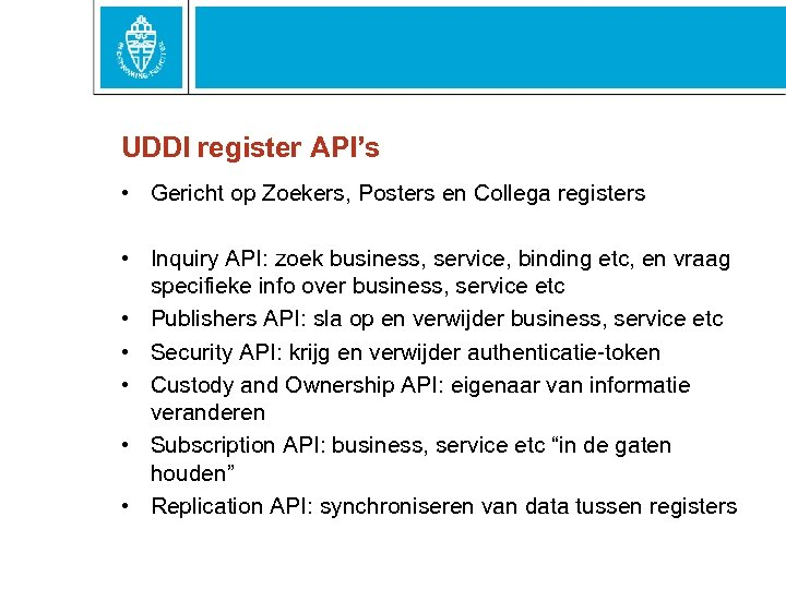 UDDI register API's • Gericht op Zoekers, Posters en Collega registers • Inquiry API:
