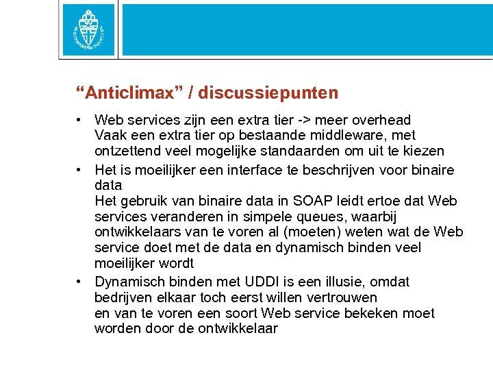 """""""Anticlimax"""" / discussiepunten • Web services zijn een extra tier -> meer overhead Vaak"""