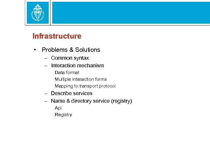 Infrastructure • Problems & Solutions – Common syntax – Interaction mechanism Data format Multiple