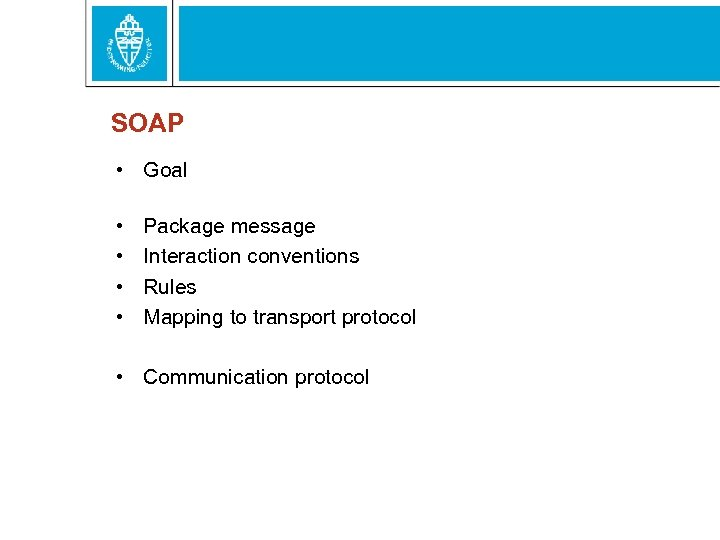 SOAP • Goal • • Package message Interaction conventions Rules Mapping to transport protocol