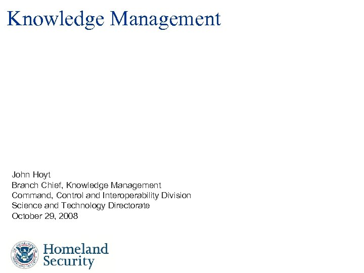 Knowledge Management John Hoyt Branch Chief, Knowledge Management Command, Control and Interoperability Division Science