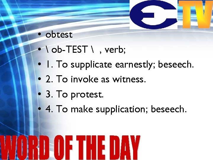 • • • obtest  ob-TEST  , verb; 1. To supplicate earnestly;