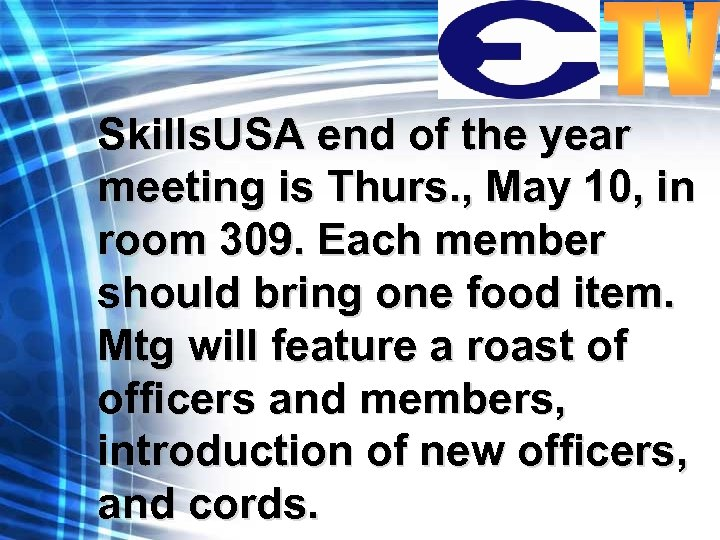 Skills. USA end of the year meeting is Thurs. , May 10, in room