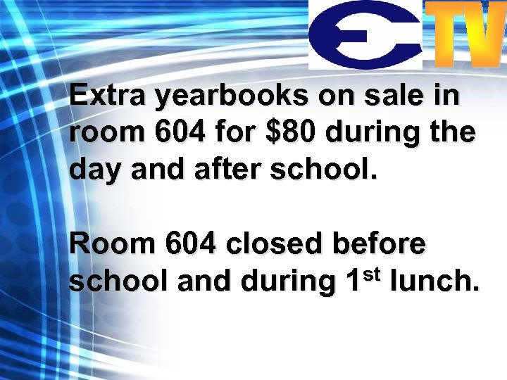 Extra yearbooks on sale in room 604 for $80 during the day and after