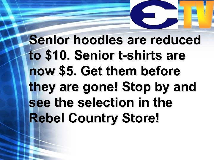 Senior hoodies are reduced to $10. Senior t-shirts are now $5. Get them before