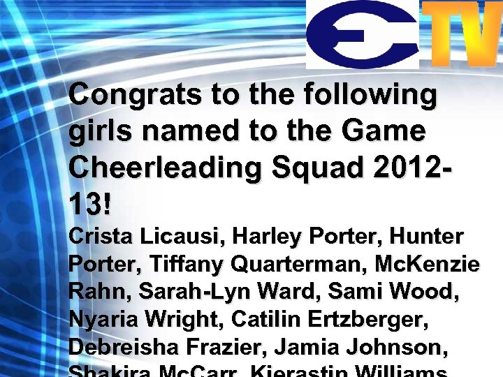 Congrats to the following girls named to the Game Cheerleading Squad 201213! Crista Licausi,