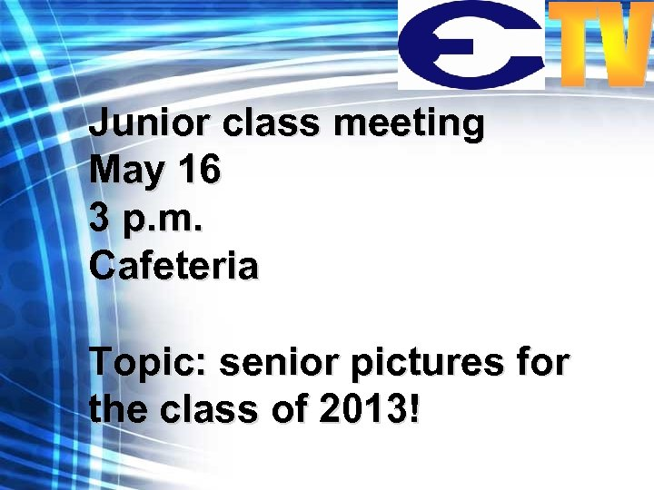 Junior class meeting May 16 3 p. m. Cafeteria Topic: senior pictures for the