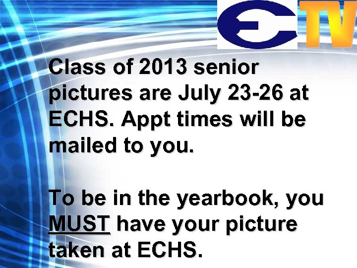 Class of 2013 senior pictures are July 23 -26 at ECHS. Appt times will