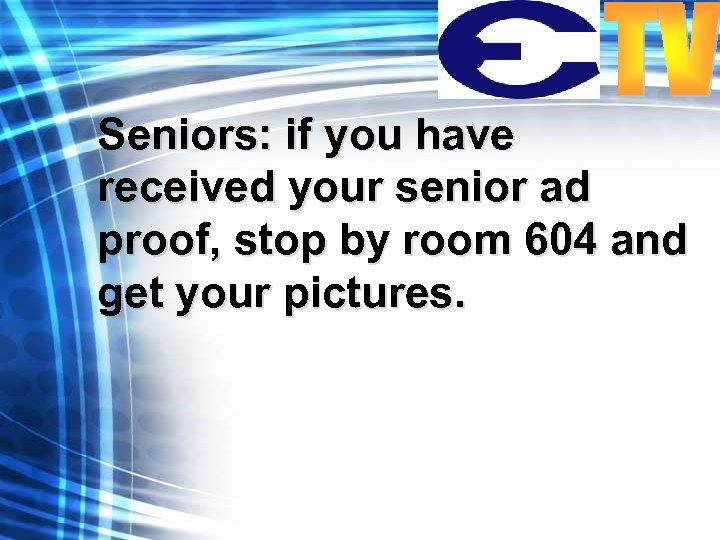 Seniors: if you have received your senior ad proof, stop by room 604 and
