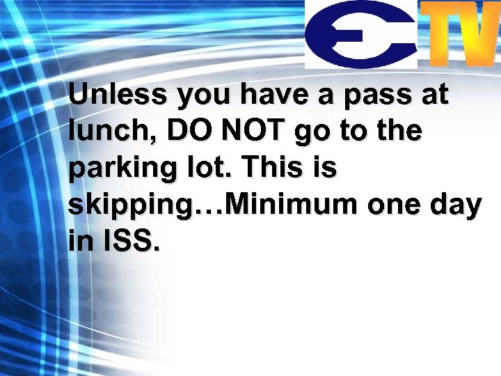 Unless you have a pass at lunch, DO NOT go to the parking lot.
