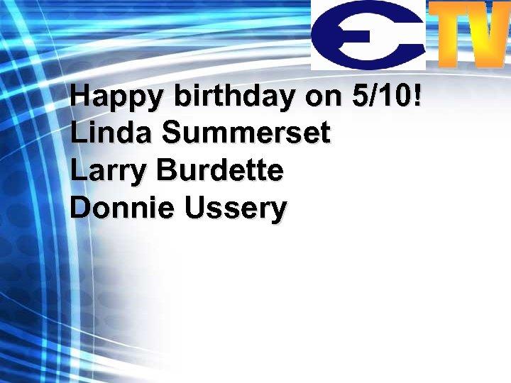 Happy birthday on 5/10! Linda Summerset Larry Burdette Donnie Ussery