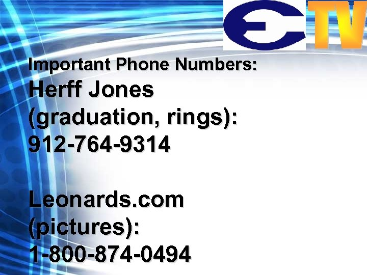 Important Phone Numbers: Herff Jones (graduation, rings): 912 -764 -9314 Leonards. com (pictures): 1