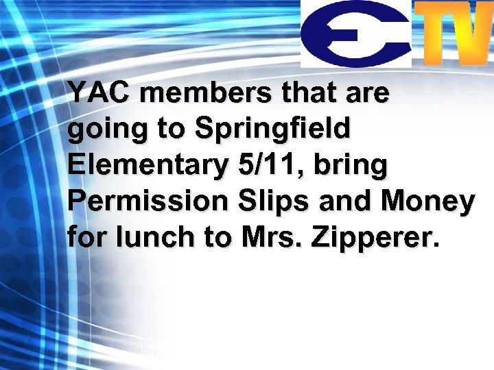 YAC members that are going to Springfield Elementary 5/11, bring Permission Slips and Money
