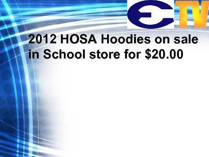2012 HOSA Hoodies on sale in School store for $20. 00