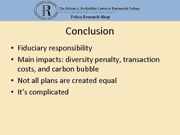 Policy Research Shop Conclusion • Fiduciary responsibility • Main impacts: diversity penalty, transaction costs,