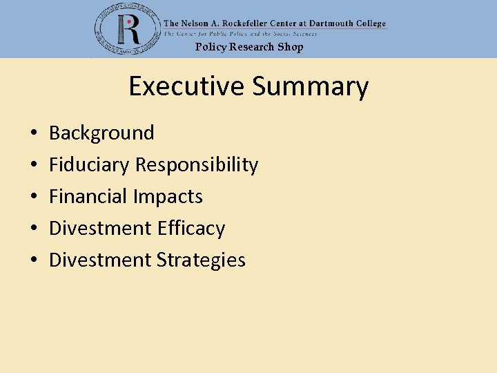 Policy Research Shop Executive Summary • • • Background Fiduciary Responsibility Financial Impacts Divestment