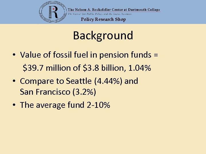 Policy Research Shop Background • Value of fossil fuel in pension funds = $39.