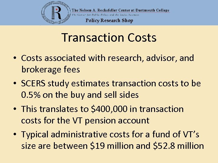 Policy Research Shop Transaction Costs • Costs associated with research, advisor, and brokerage fees