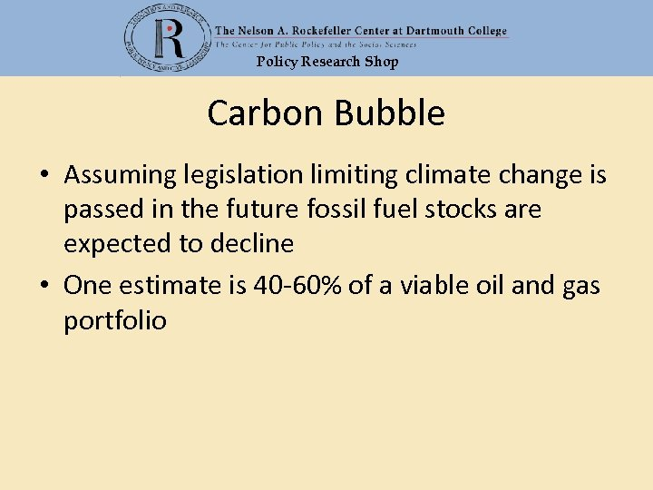 Policy Research Shop Carbon Bubble • Assuming legislation limiting climate change is passed in