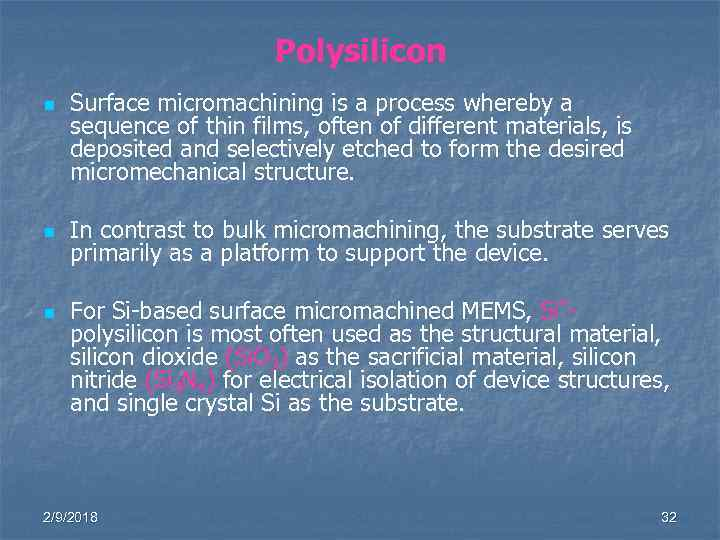 Polysilicon n Surface micromachining is a process whereby a sequence of thin films, often
