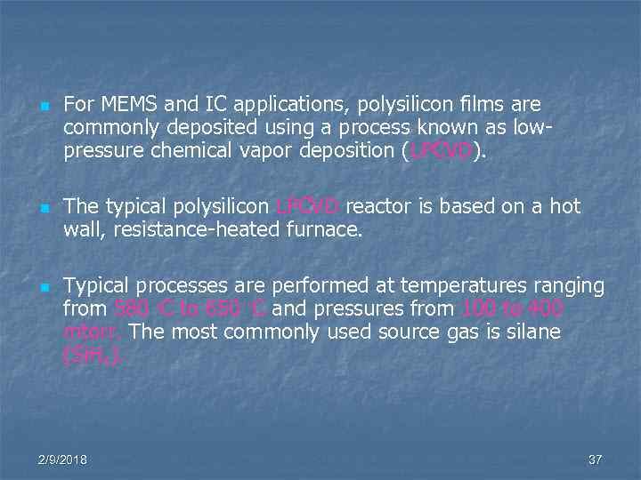 n n For MEMS and IC applications, polysilicon films are commonly deposited using a
