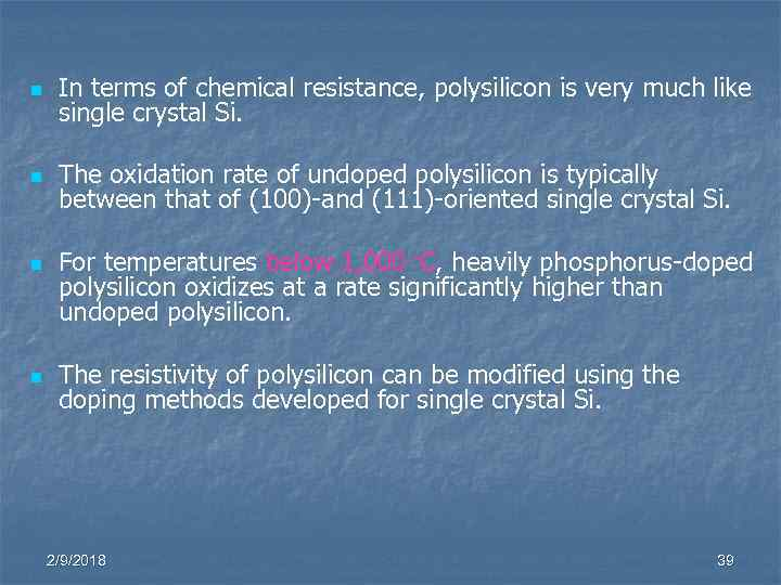 n In terms of chemical resistance, polysilicon is very much like single crystal Si.