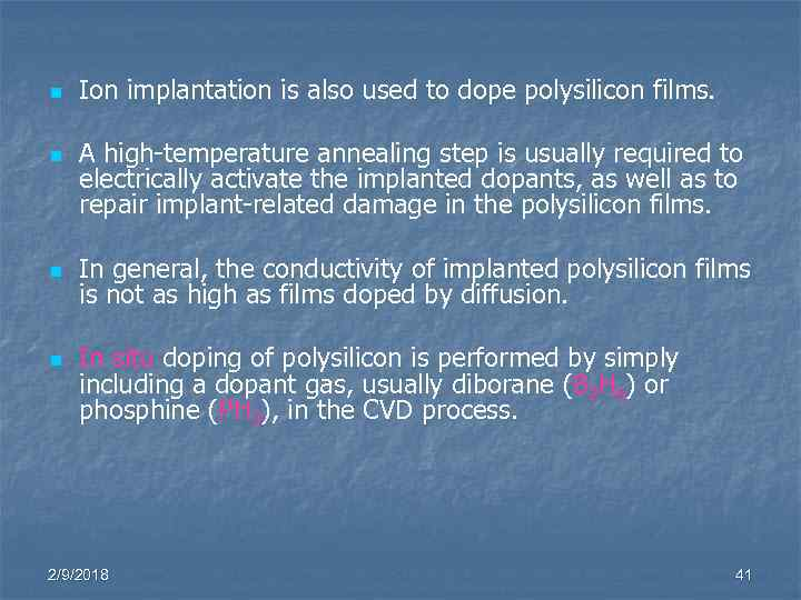 n n Ion implantation is also used to dope polysilicon films. A high-temperature annealing