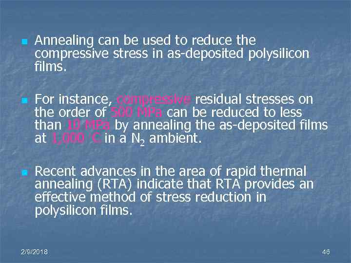 n n n Annealing can be used to reduce the compressive stress in as-deposited