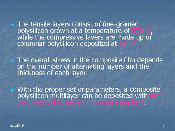 n n n The tensile layers consist of fine-grained polysilicon grown at a temperature