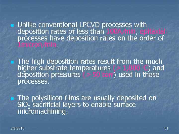 n n n Unlike conventional LPCVD processes with deposition rates of less than 100