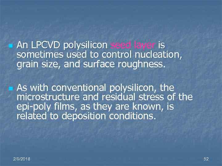 n n An LPCVD polysilicon seed layer is polysilicon sometimes used to control nucleation,