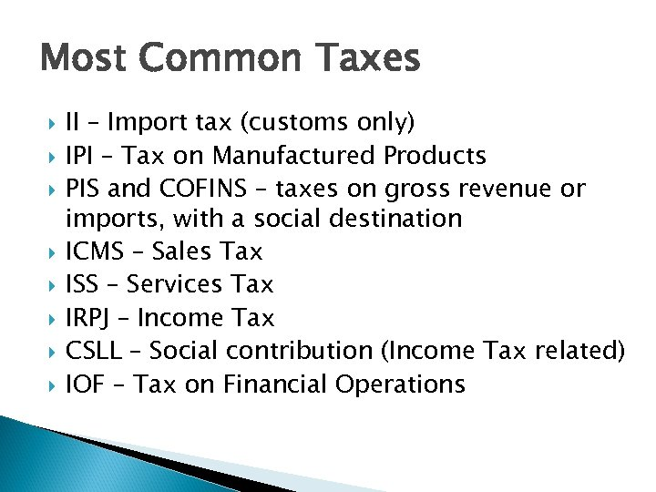 Most Common Taxes II – Import tax (customs only) IPI – Tax on Manufactured