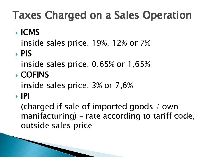 Taxes Charged on a Sales Operation ICMS inside sales price. 19%, 12% or 7%